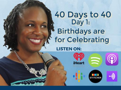 40 Days to 40 – Birthdays are for Celebrating