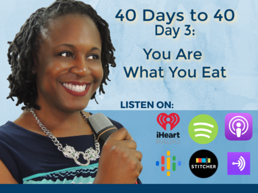 40 Days to 40 – Day 3: You are What You Eat