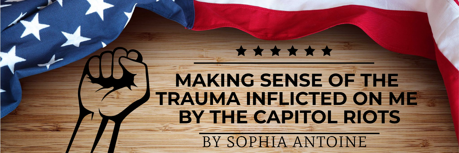 Making Sense of the Trauma Inflicted on Me by the Capitol Riots by Coach Sophia Antoine
